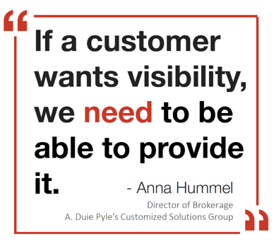 If a customer wants visibility, we NEED to be able to provide it. Quote from Anna Hummel, Director of Brokerage